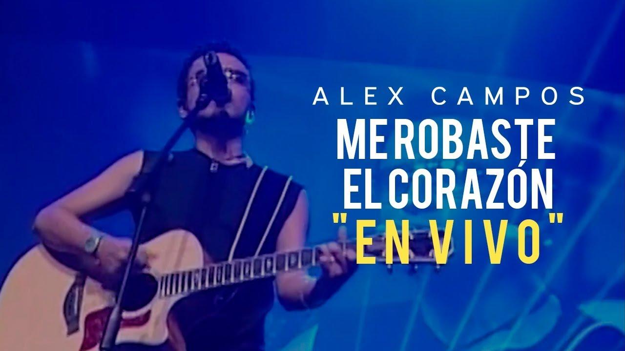 Me Robaste El Corazón En Vivo Alex Campos Video Oficial Youtube