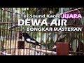 Tes Sound Kacer Juara Dewa Air Di Bawah Gantangan Ternyata Bongkar Masteran  Mp3 - Mp4 Download