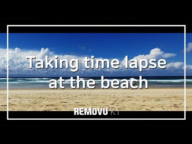 REMOVU K1 - Taking time lapse at the beach