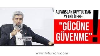 """Alparslan Kuytul'dan Yetkililere: """"GÜCÜNE GÜVENME!!!"""""""