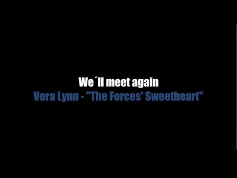 We'll Meet Again - LYRICS - Vera Lynn (The Forces' Sweetheart)
