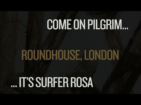 "Pixies - ""Come On Pilgrim… It's Surfer Rosa"" London, Roundhouse Mp3"