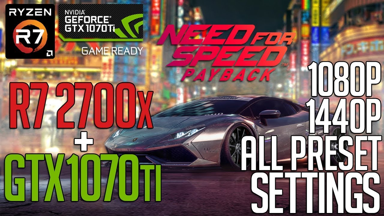 Ryzen 7 2700x + GTX 1070Ti on NFS: Payback! 1080p, 1440p Benchmark Test!