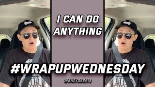 I CAN DO ANYTHING | #WRAPUPWEDNESDAY | SHAYD