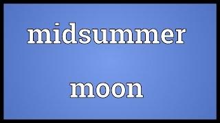 Midsummer moon Meaning