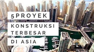 Inilah 5 Mega Proyek konstruksi TERBESAR DI ASIA