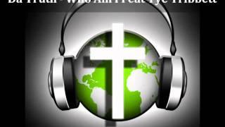 Da Truth - Who Am I Feat Tye Tribbett [Christian Rap World]