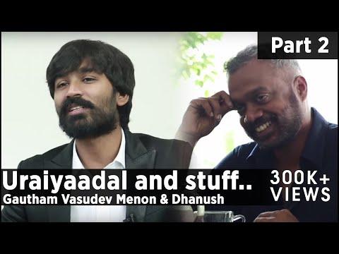 Uraiyaadal and stuff.. | Gautham Vasudev Menon & Dhanush | Part - 02