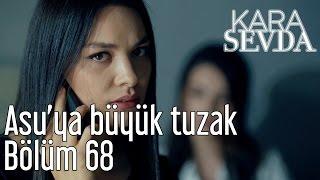 Kara Sevda 68. Bölüm - Asu'ya Büyük Tuzak