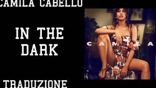 Camila Cabello - In The Dark (Traduzione)