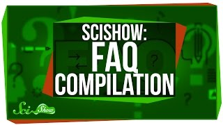 SciShow: FAQ Compilation