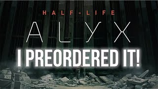 Half-Life: Alyx. I Preordered It.