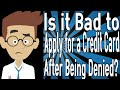 Is it Bad to Apply for a Credit Card After Being Denied?
