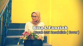Risa L Fauziah - Aisyah Istri Rasulallah Cover