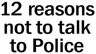 12 Reasons you should not talk to the Police