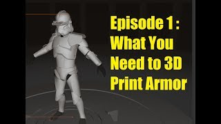 Making Clone Trooper Armor - Episode 1 - What You Need to 3D Print Armor