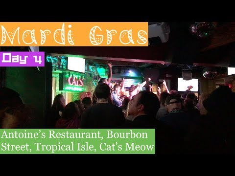 Mardi Gras 2018: Day 4 (Antonie's Restaurant, Bourbon Street, Tropical Isle, Cat's Meow)