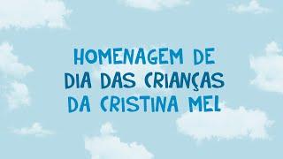 Homenagem de Dia das Crianças da Cristina Mel