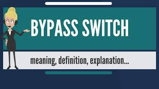 What is BYPASS SWITCH? What does BYPASS SWITCH mean? BYPASS SWITCH meaning & explanation