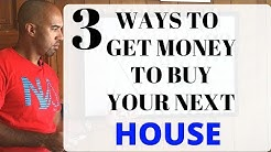 3 ways to get money to buy a house