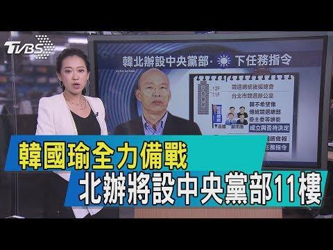 【說政治】韓國瑜全力備戰 北辦將設中央黨部11樓