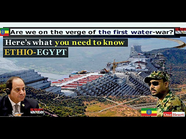 ETHIO - EGYPT: Are we on the verge of the first water war?