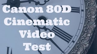 Canon 80D - Cinematic Video Test
