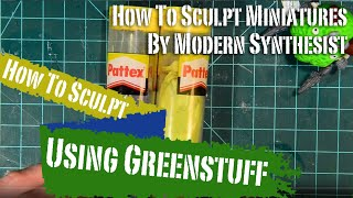 How to Use Greenstuff & Epoxy Putty - How To Sculpt Miniatures - Episode 2
