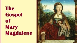 The Gospel of Mary Magdalene - Secret Knowledge from the Ultimate Disciple