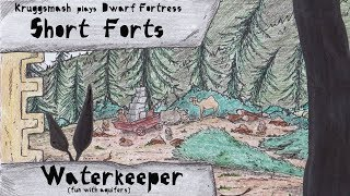 WaterKeeper (Fun with Aquifers) [Kruggsmash Plays Dwarf Fortress]