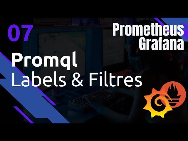 PROMETHEUS - 7. PROMQL : LABEL ET FILTRE