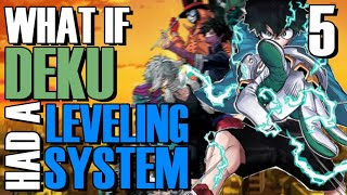 What if Deku had a Leveling System?(Part 5)
