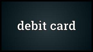 Debit card Meaning