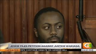 Jowie files petition against Justice Wakiaga