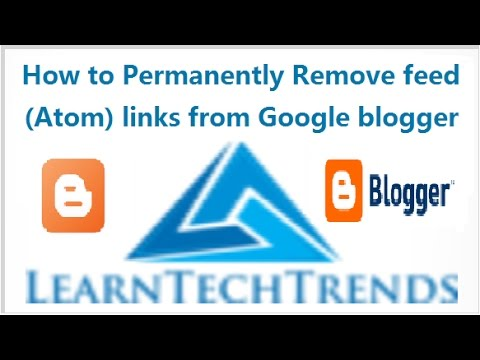 How to Permanently Remove or Delete feed (Atom) links from Google Blogger  sites