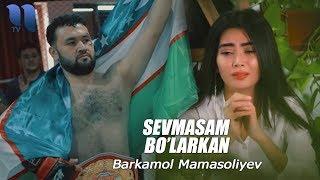 Barkamol Mamasoliyev   Sevmasam Bolarkan  Баркамол Мамасолиев   Севмасам буларкан
