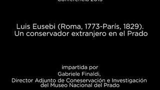 Conferencia: Luis Eusebi (Roma, 1773-París, 1829). Un conservador extranjero en el Prado