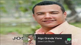 José Luis Reyes - Algo Grande Viene