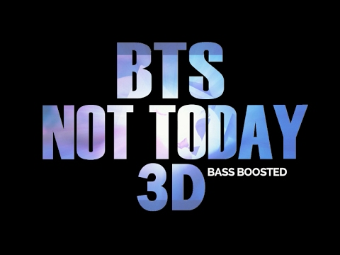 [3D+BASS BOOSTED] BTS - NOT TODAY (HEADPHONE NEEDED)