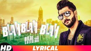 Blah Blah Blah | Lyrical Video | Bilal Saeed Ft. Young Desi | Latest Punjabi Songs2018