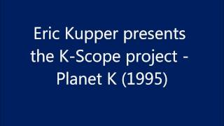 Eric Kupper presents the K-scope project - Planet K