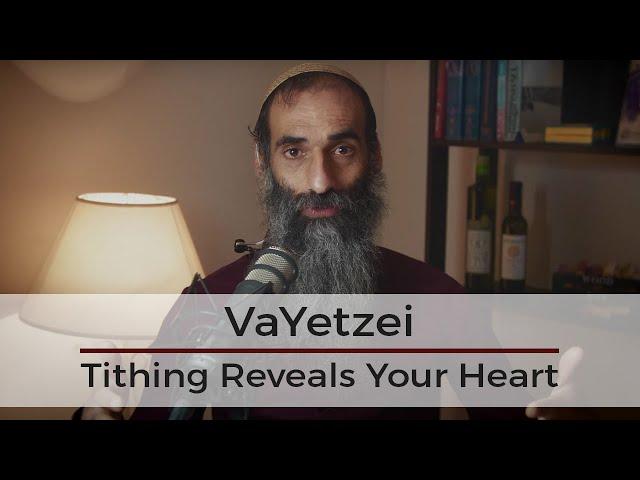 VaYetzei - Tithing Reveals Your Heart