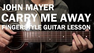 John Mayer - Carry Me Away | Fingerstyle Guitar Lesson (Tutorial) How to Play