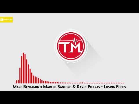 Marc Benjamin x Marcus Santoro & David Pietras - Losing Focus (Marcus Santoro & David Pietras Mix)