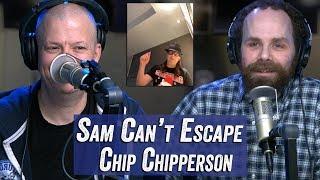 Sam Can't Escape Chip Chipperson - Jim Norton & Sam Roberts