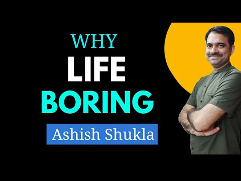 Why is life so boring ? Ashish Shukla from DEEP KNOWLEDGE