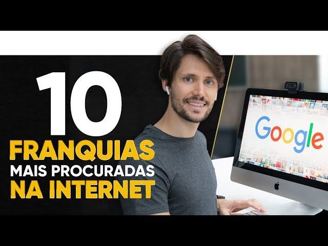 10 FRANQUIAS MAIS PROCURADAS NA INTERNET