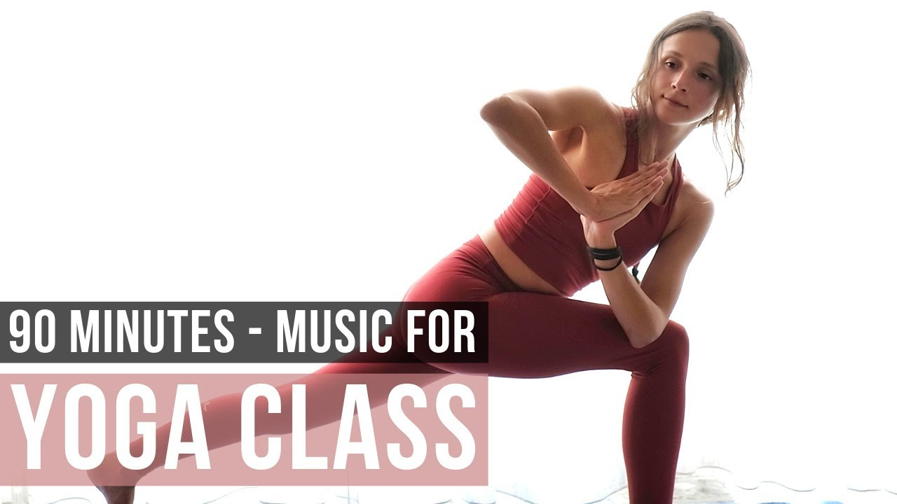 Music For Yoga Class 90 Minutes Of Yoga Music For Yoga Practice Youtube