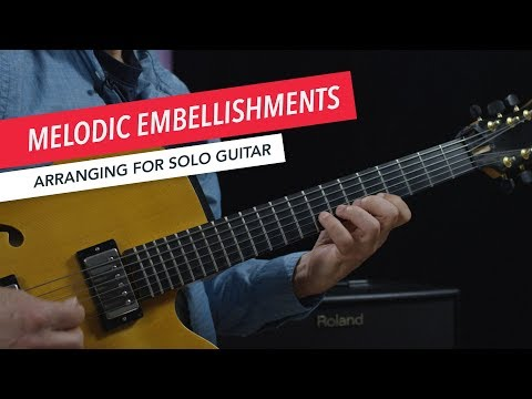 Arranging for Solo Guitar: Melodic Embellishment Ideas | Berklee Online