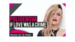 Poli Genova - If Was Love A Crime (Dj Noko Remix)